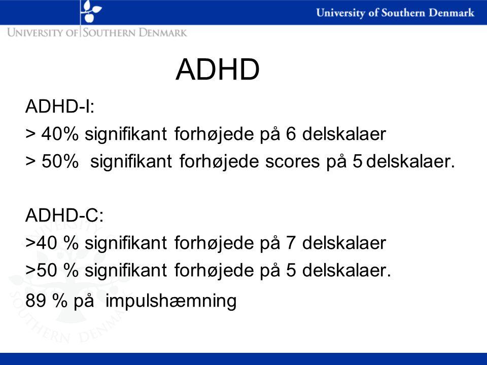 ADHD ADHD-I: > 40% signifikant forhøjede på 6 delskalaer