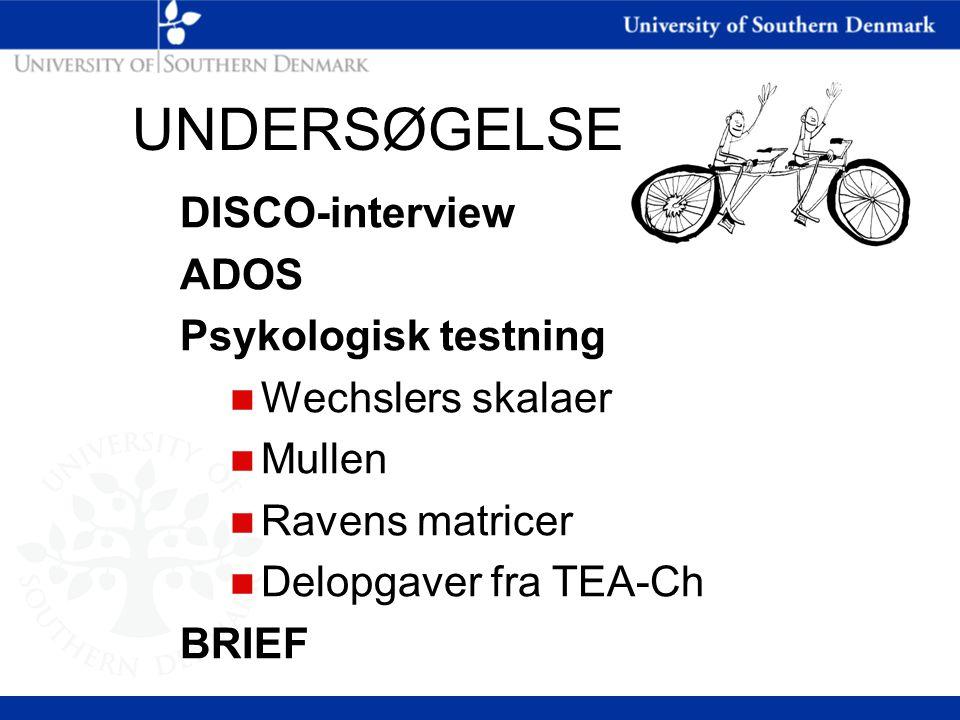 UNDERSØGELSE DISCO-interview ADOS Psykologisk testning