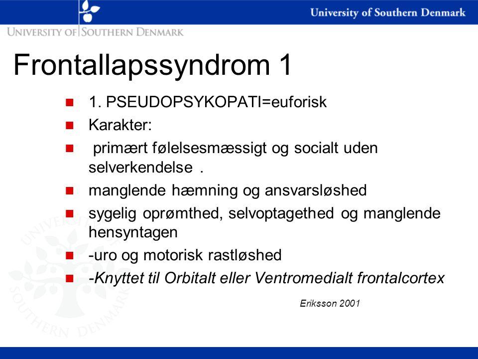 Frontallapssyndrom 1 1. PSEUDOPSYKOPATI=euforisk Karakter: