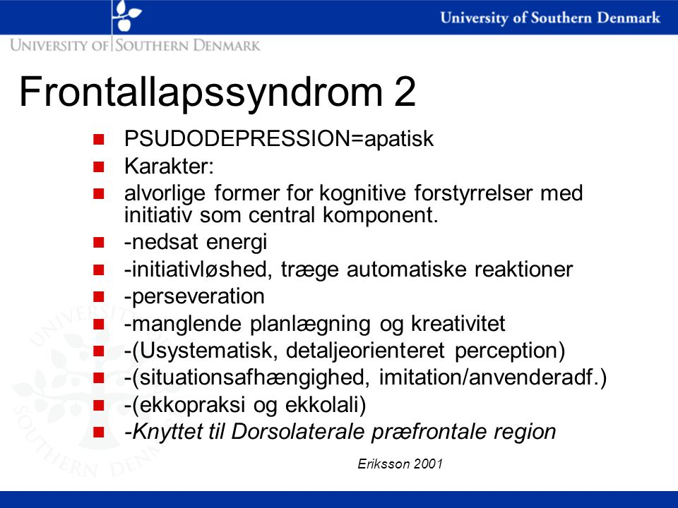 Frontallapssyndrom 2 PSUDODEPRESSION=apatisk Karakter: