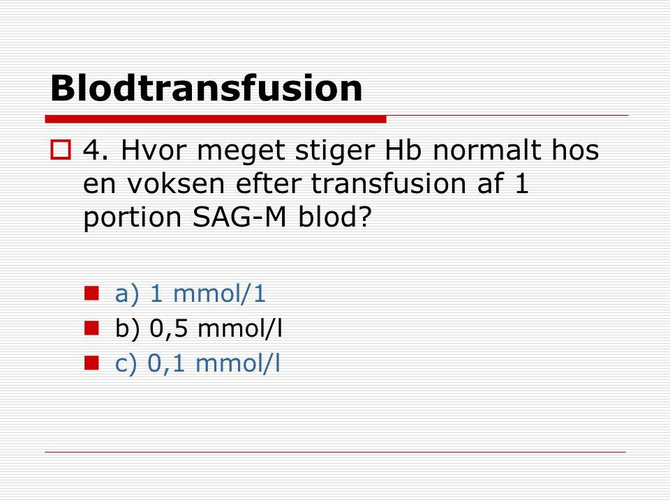 Blodtransfusion 4. Hvor meget stiger Hb normalt hos en voksen efter transfusion af 1 portion SAG-M blod