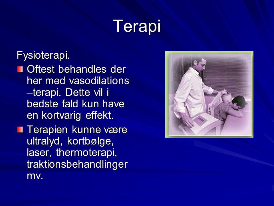 Terapi Fysioterapi. Oftest behandles der her med vasodilations –terapi. Dette vil i bedste fald kun have en kortvarig effekt.