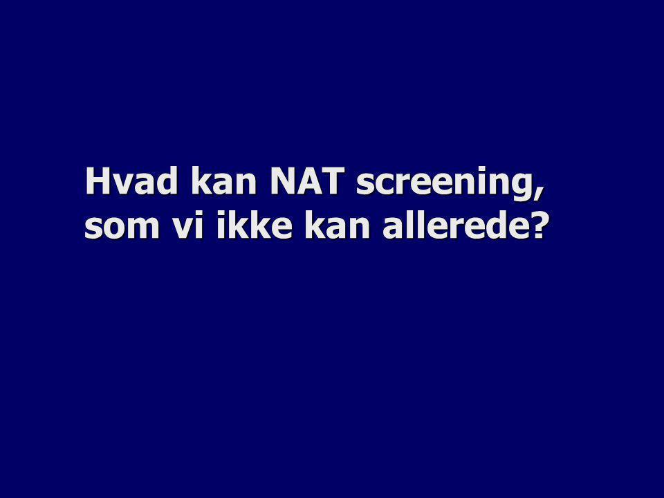 Hvad kan NAT screening, som vi ikke kan allerede
