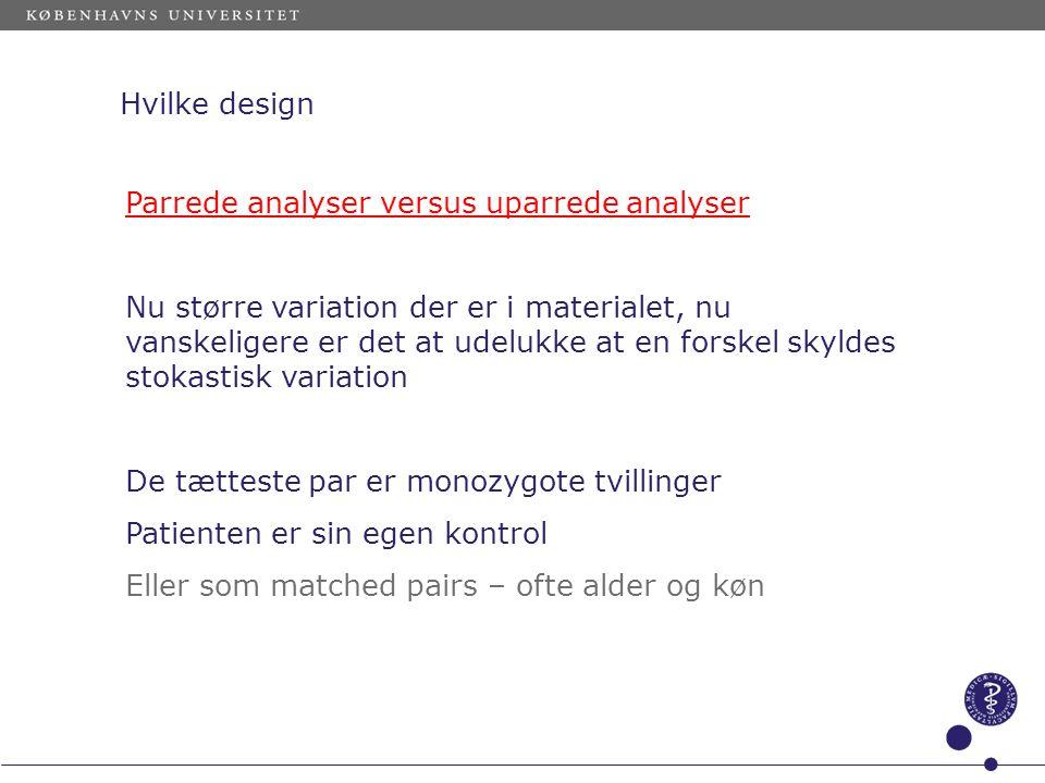 Hvilke design Parrede analyser versus uparrede analyser.