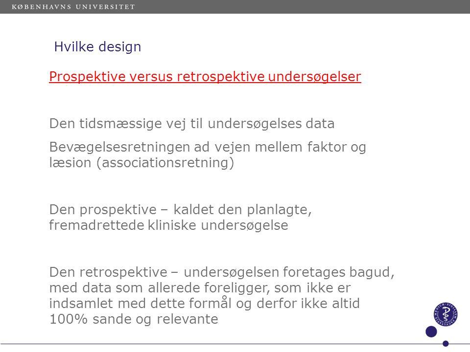 Hvilke design Prospektive versus retrospektive undersøgelser. Den tidsmæssige vej til undersøgelses data.