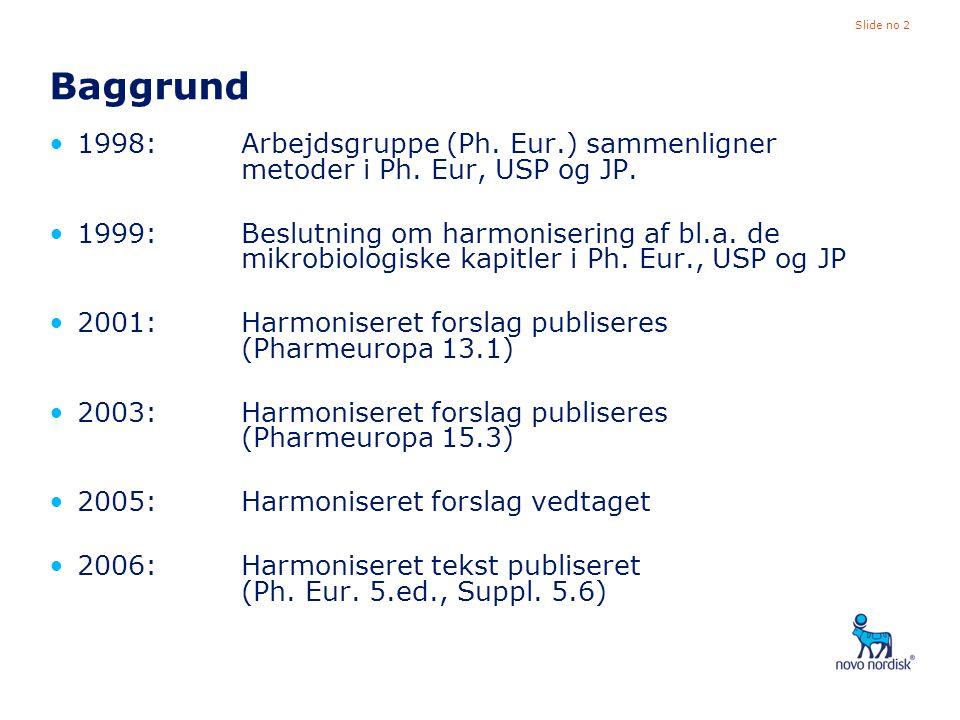 Baggrund 1998: Arbejdsgruppe (Ph. Eur.) sammenligner metoder i Ph. Eur, USP og JP.
