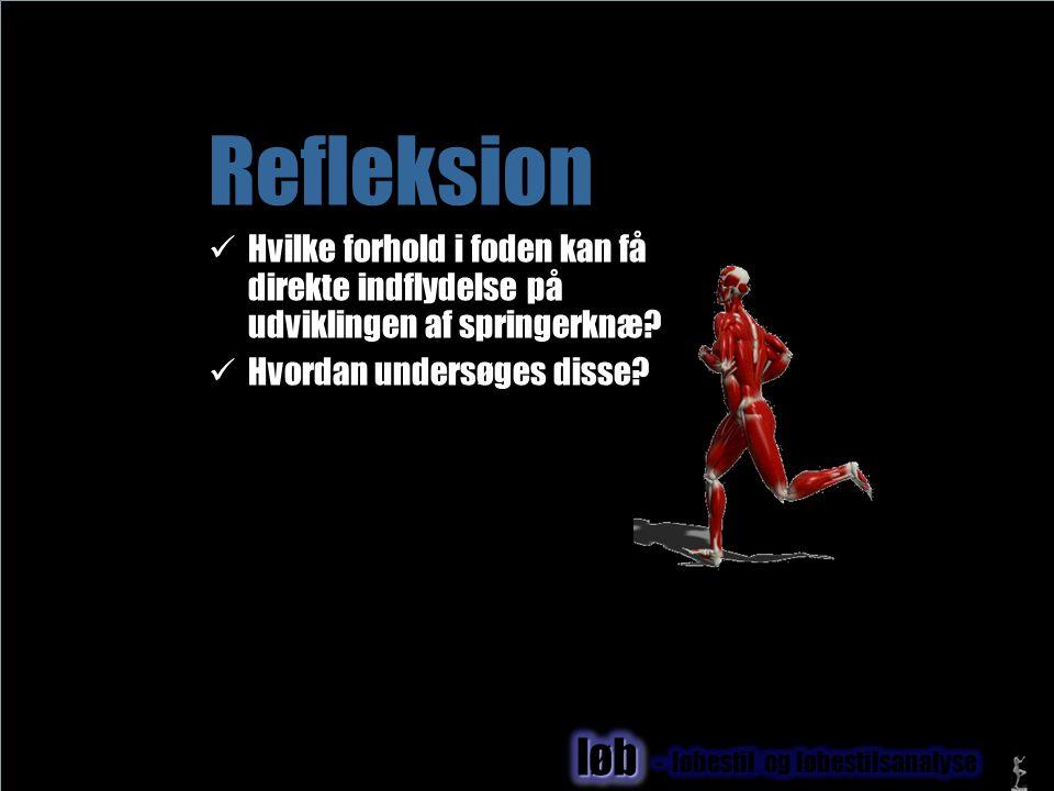 Refleksion Hvilke forhold i foden kan få direkte indflydelse på udviklingen af springerknæ Hvordan undersøges disse