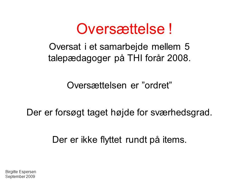 Oversættelse ! Oversat i et samarbejde mellem 5 talepædagoger på THI forår 2008. Oversættelsen er ordret