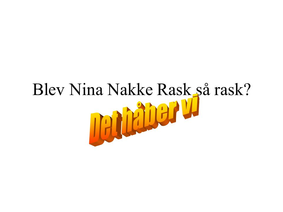 Blev Nina Nakke Rask så rask