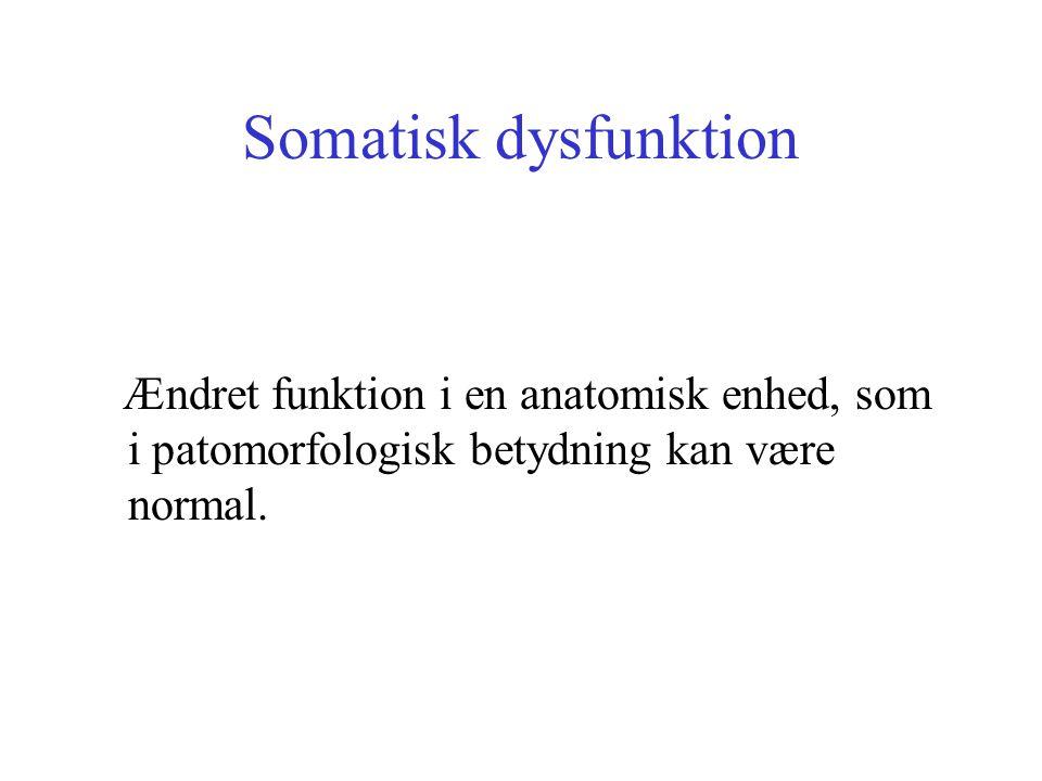 Somatisk dysfunktion Ændret funktion i en anatomisk enhed, som i patomorfologisk betydning kan være normal.