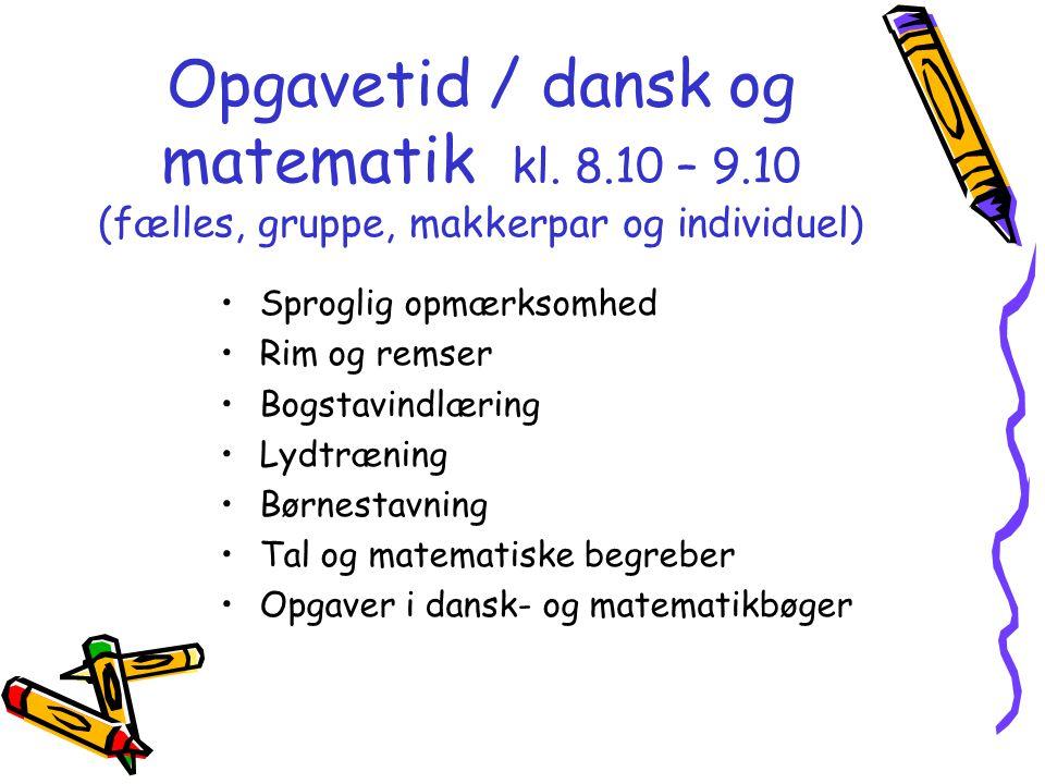 Opgavetid / dansk og matematik kl. 8. 10 – 9