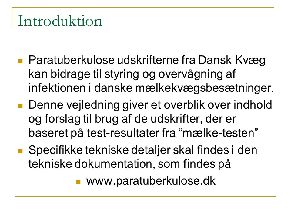 Introduktion Paratuberkulose udskrifterne fra Dansk Kvæg kan bidrage til styring og overvågning af infektionen i danske mælkekvægsbesætninger.