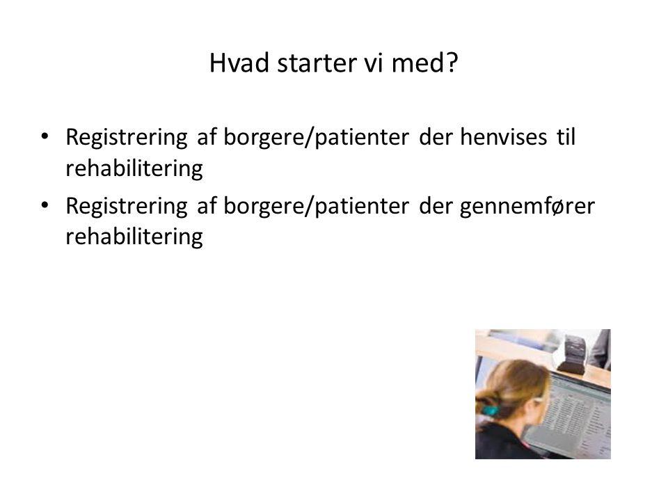 Hvad starter vi med Registrering af borgere/patienter der henvises til rehabilitering.