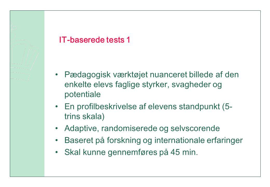 IT-baserede tests 1 Pædagogisk værktøjet nuanceret billede af den enkelte elevs faglige styrker, svagheder og potentiale.