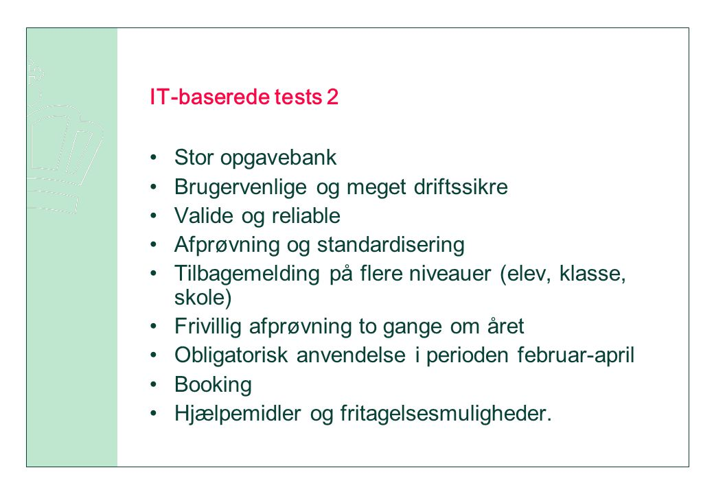 IT-baserede tests 2 Stor opgavebank. Brugervenlige og meget driftssikre. Valide og reliable. Afprøvning og standardisering.
