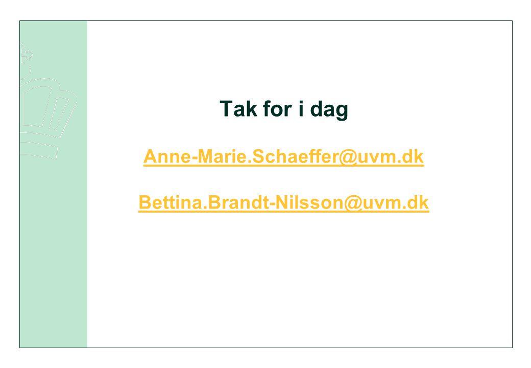 Tak for i dag Anne-Marie.Schaeffer@uvm.dk Bettina.Brandt-Nilsson@uvm.dk