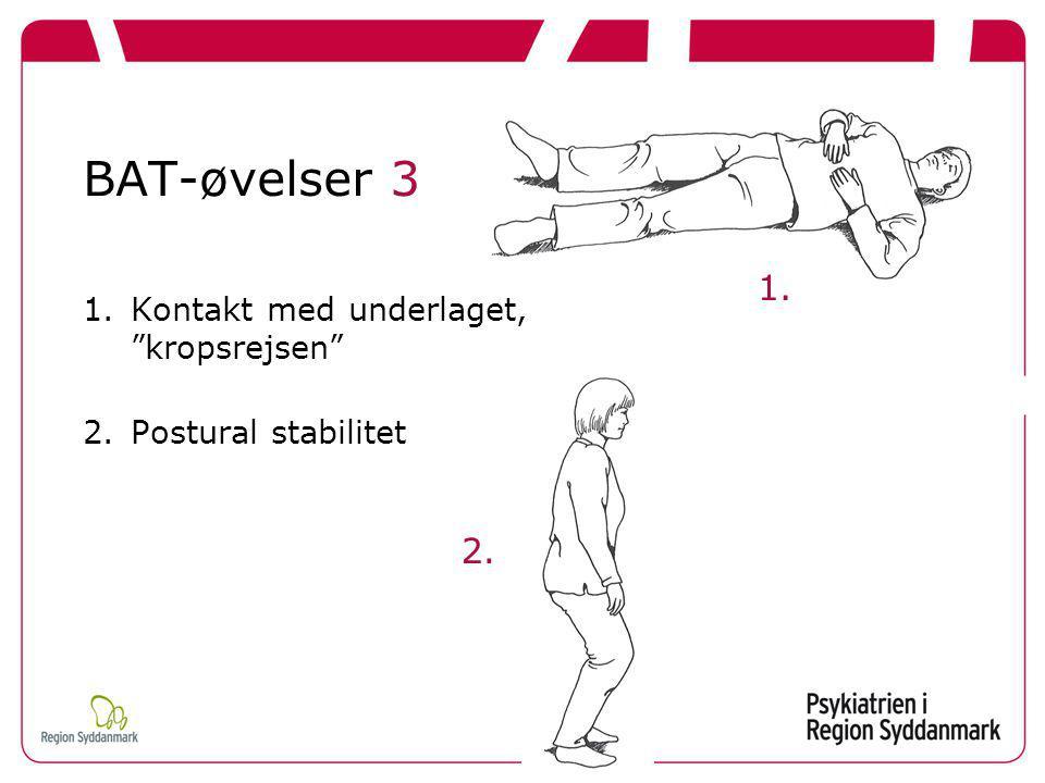 BAT-øvelser 3 1. 2. Kontakt med underlaget, kropsrejsen