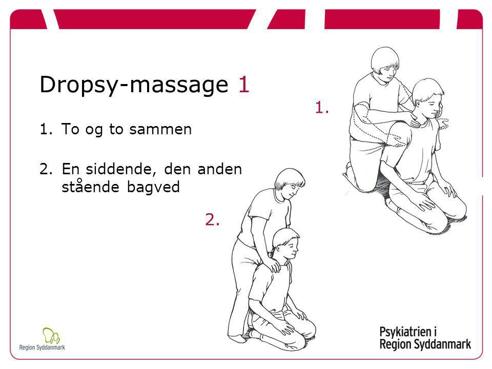 Dropsy-massage 1 1. 2. To og to sammen