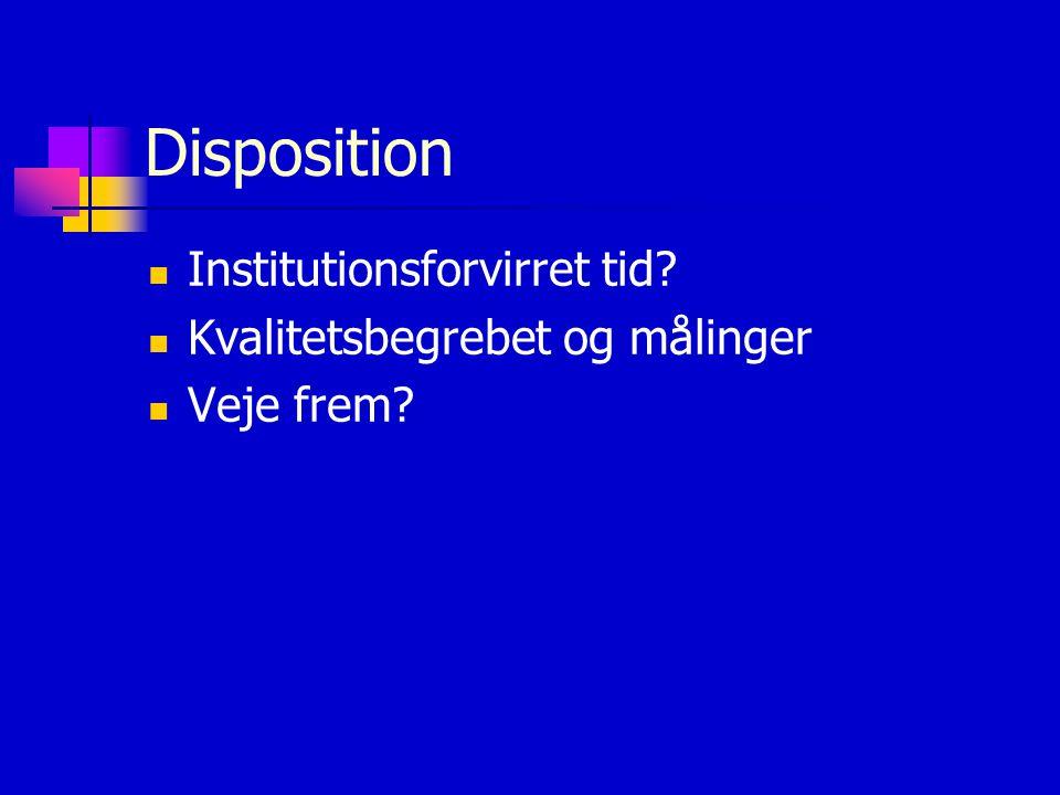 Disposition Institutionsforvirret tid Kvalitetsbegrebet og målinger