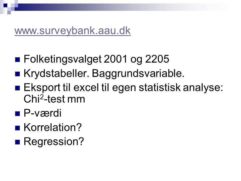 www.surveybank.aau.dk Folketingsvalget 2001 og 2205. Krydstabeller. Baggrundsvariable. Eksport til excel til egen statistisk analyse: Chi2-test mm.