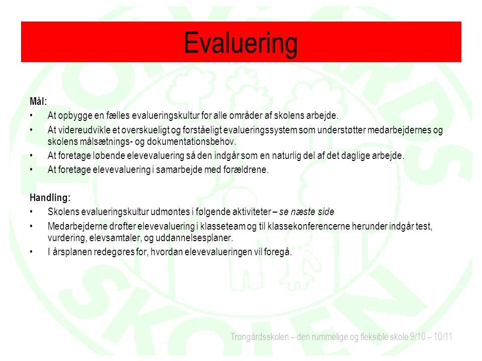 Evaluering Mål: At opbygge en fælles evalueringskultur for alle områder af skolens arbejde.