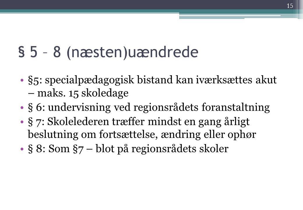 § 5 – 8 (næsten)uændrede §5: specialpædagogisk bistand kan iværksættes akut – maks. 15 skoledage.