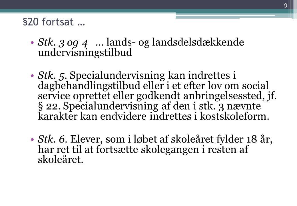 §20 fortsat … Stk. 3 og 4 … lands- og landsdelsdækkende undervisningstilbud.