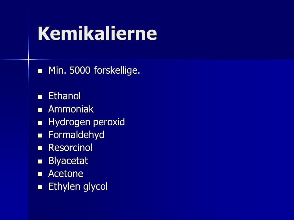 Kemikalierne Min. 5000 forskellige. Ethanol Ammoniak Hydrogen peroxid