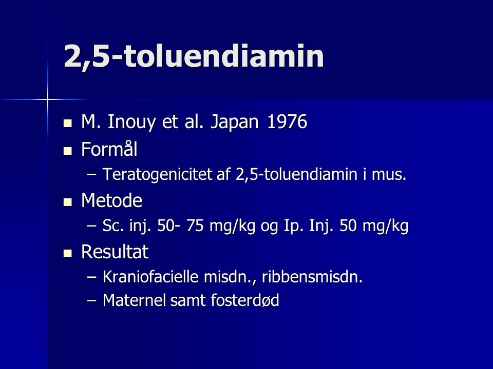 2,5-toluendiamin M. Inouy et al. Japan 1976 Formål Metode Resultat