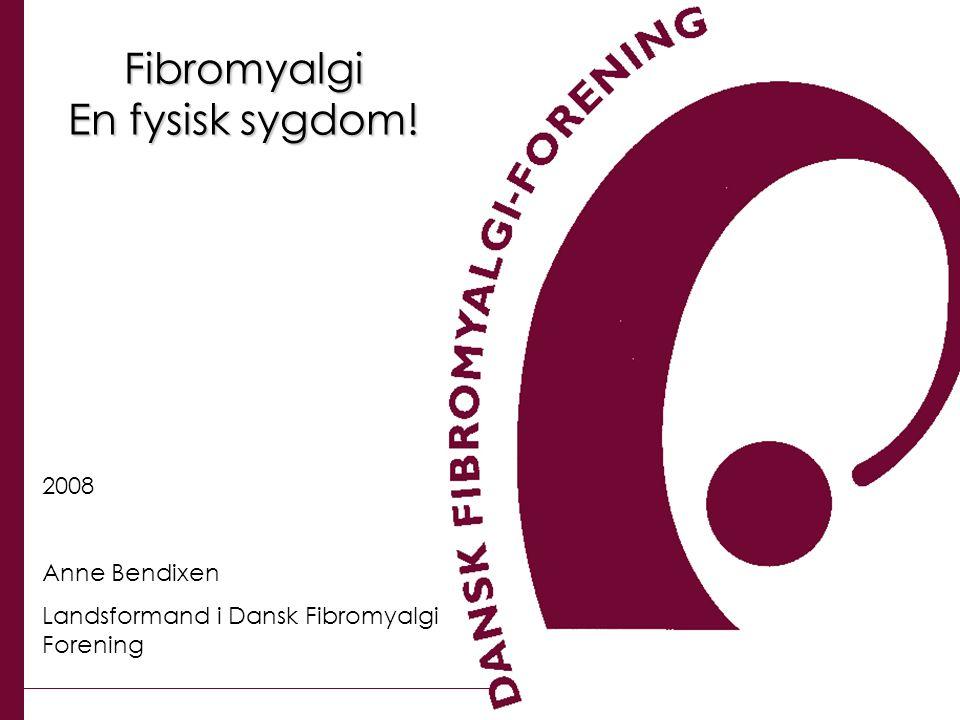 Fibromyalgi En fysisk sygdom! 2008 Anne Bendixen