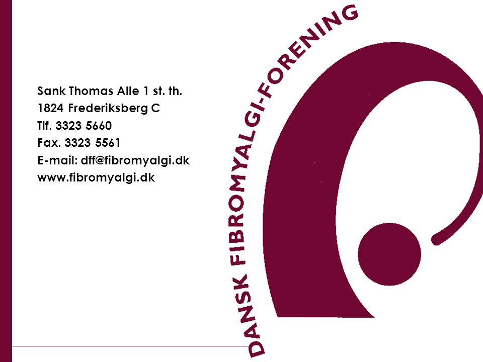 Sank Thomas Alle 1 st. th. 1824 Frederiksberg C. Tlf. 3323 5660. Fax. 3323 5561. E-mail: dff@fibromyalgi.dk.