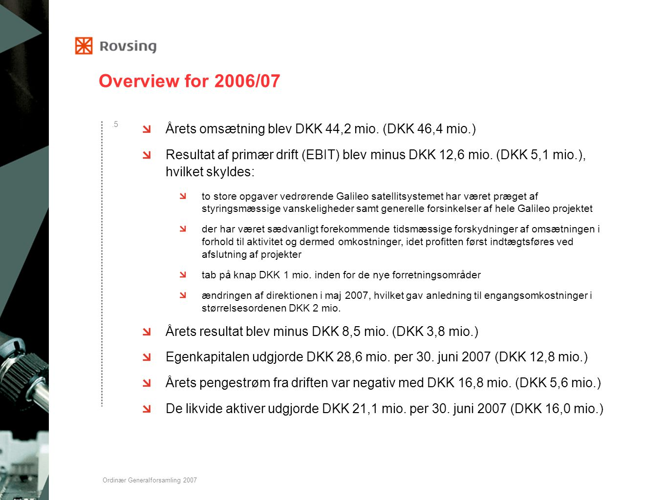 Overview for 2006/07 Årets omsætning blev DKK 44,2 mio. (DKK 46,4 mio.)