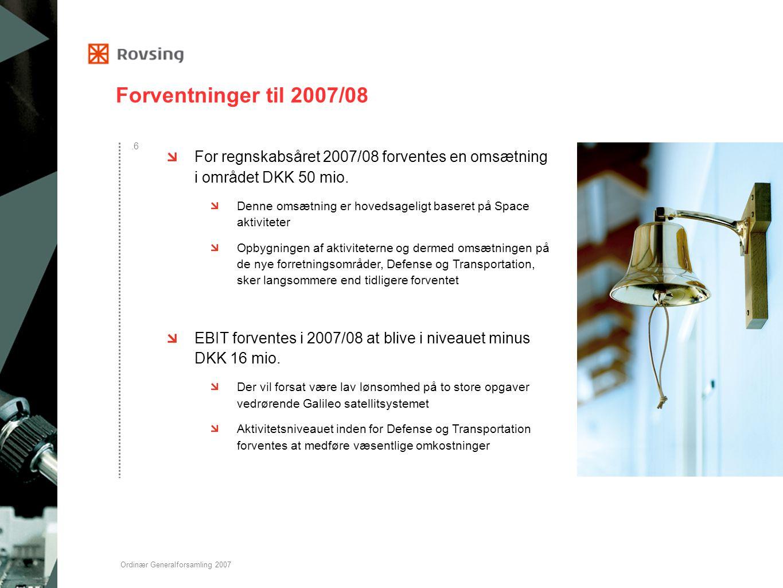 Forventninger til 2007/08 For regnskabsåret 2007/08 forventes en omsætning i området DKK 50 mio.