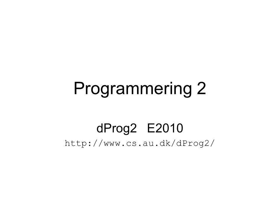 dProg2 E2010 http://www.cs.au.dk/dProg2/