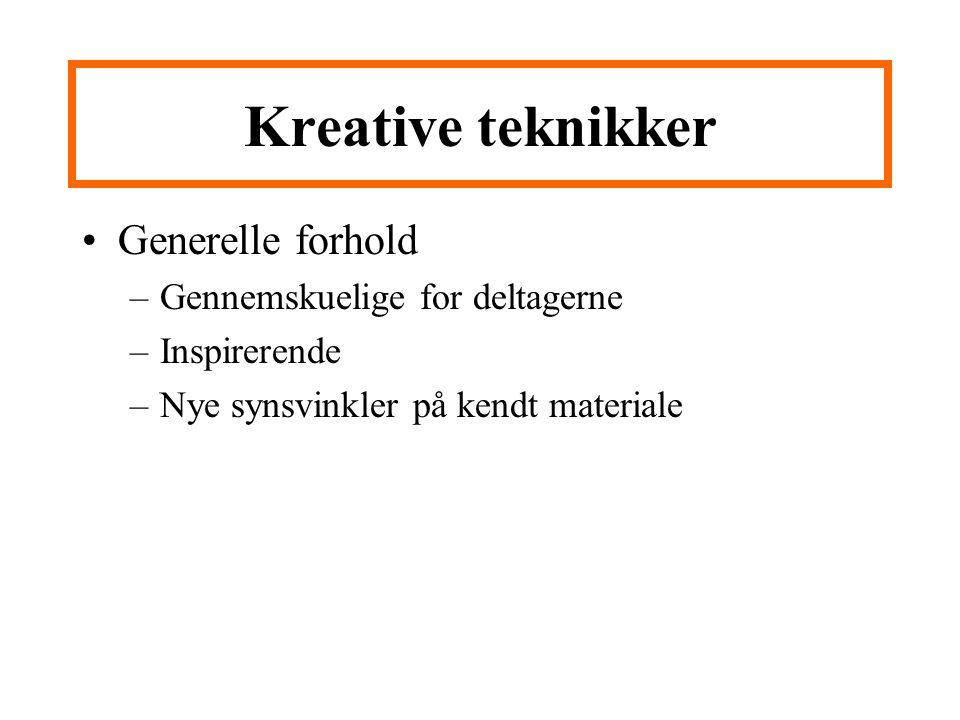 Kreative teknikker Generelle forhold Gennemskuelige for deltagerne