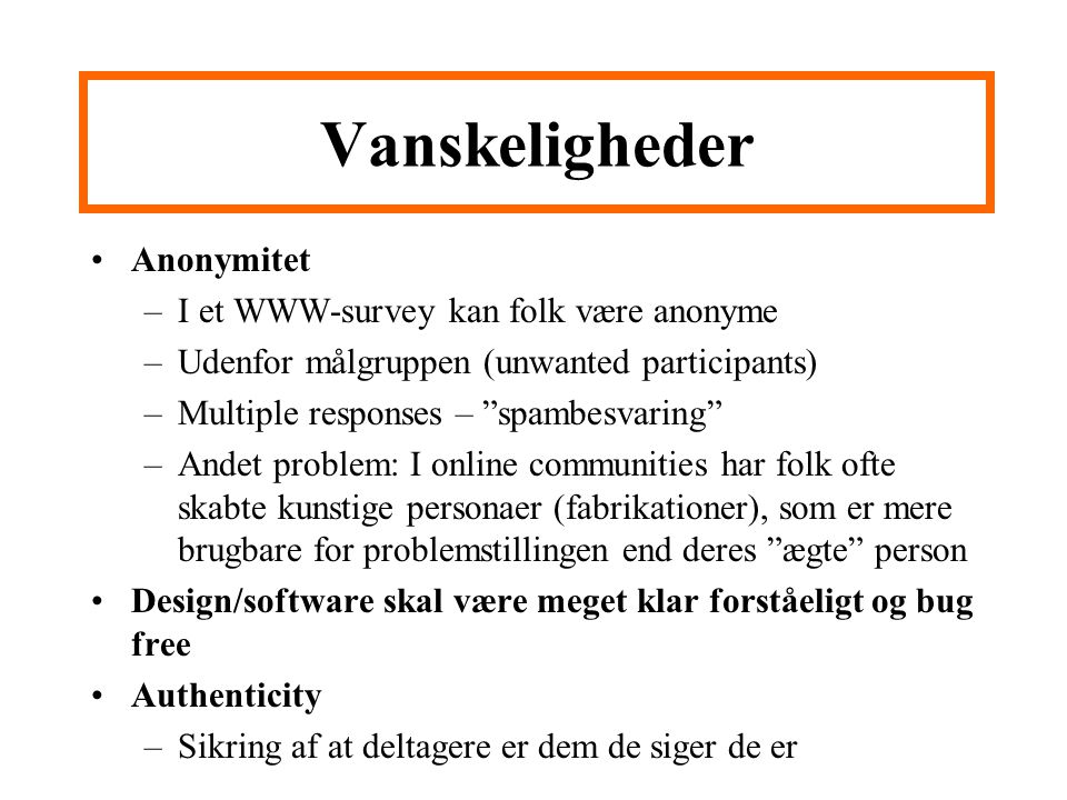 Vanskeligheder Anonymitet I et WWW-survey kan folk være anonyme
