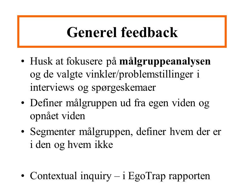Generel feedback Husk at fokusere på målgruppeanalysen og de valgte vinkler/problemstillinger i interviews og spørgeskemaer.