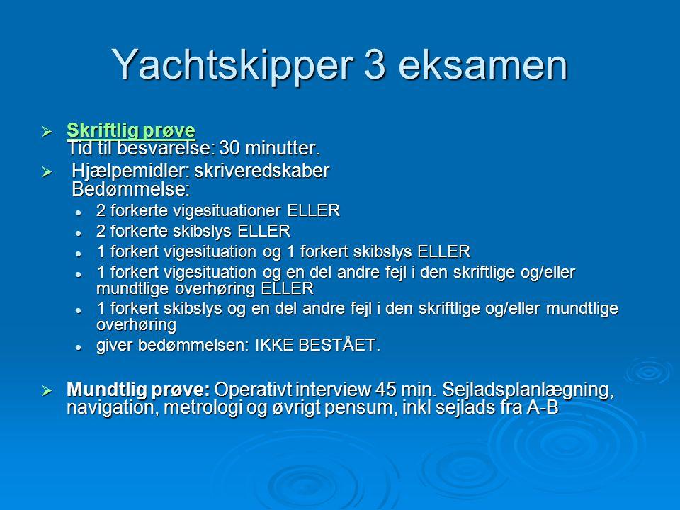 Yachtskipper 3 eksamen Skriftlig prøve Tid til besvarelse: 30 minutter. Hjælpemidler: skriveredskaber Bedømmelse: