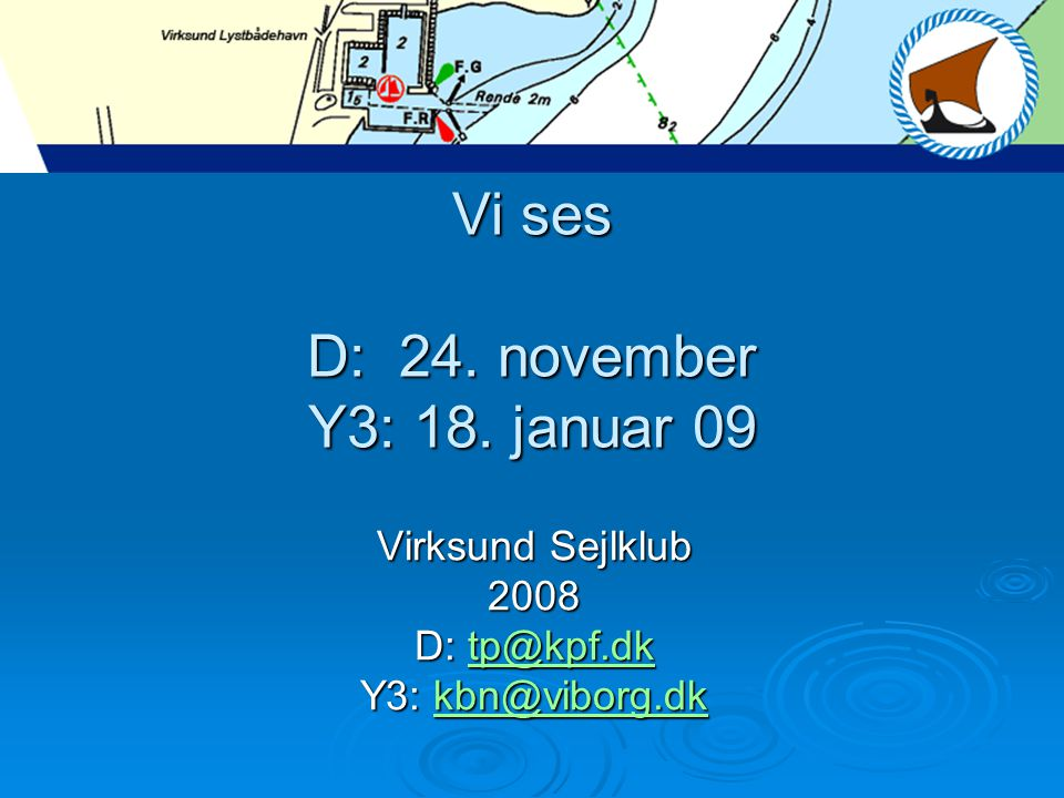 Tak for i aften Vi ses D: 24. november Y3: 18. januar 09