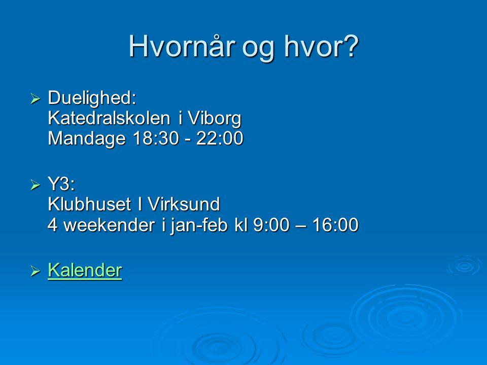 Hvornår og hvor Duelighed: Katedralskolen i Viborg Mandage 18:30 - 22:00. Y3: Klubhuset I Virksund 4 weekender i jan-feb kl 9:00 – 16:00.
