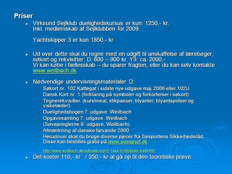 Priser Virksund Sejlklub duelighedskursus er kun: 1250,- kr. Inkl. medlemskab af Sejlklubben for 2009. Yachtskipper 3 er kun 1850,- kr.