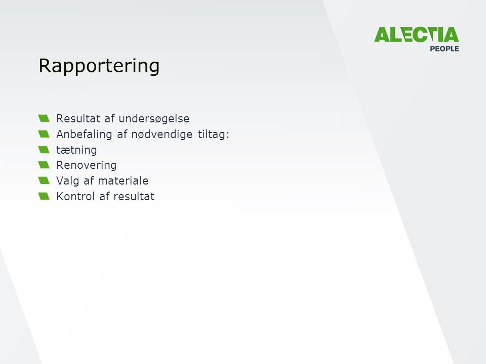 Rapportering Resultat af undersøgelse Anbefaling af nødvendige tiltag: