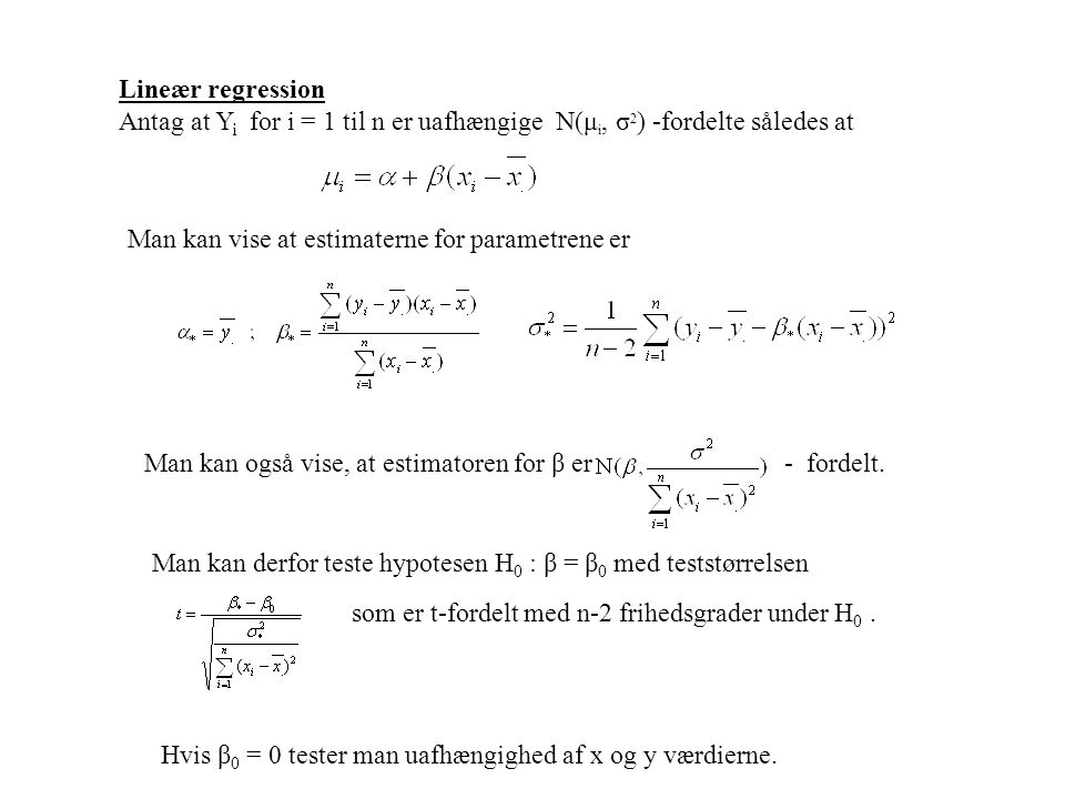 Lineær regression Antag at Yi for i = 1 til n er uafhængige N(μi, σ2) -fordelte således at. Man kan vise at estimaterne for parametrene er.