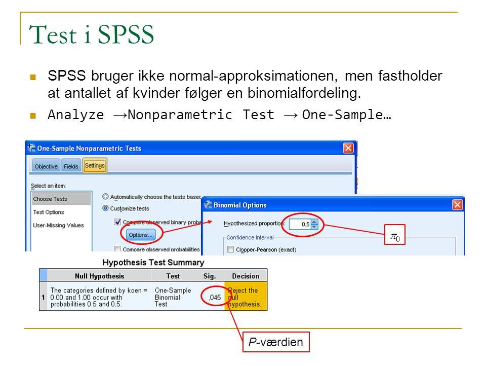 Test i SPSS SPSS bruger ikke normal-approksimationen, men fastholder at antallet af kvinder følger en binomialfordeling.