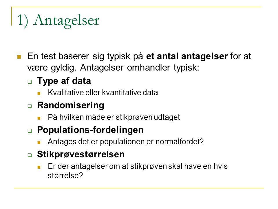 1) Antagelser En test baserer sig typisk på et antal antagelser for at være gyldig. Antagelser omhandler typisk: