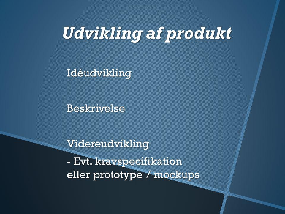 Udvikling af produkt Idéudvikling Beskrivelse Videreudvikling