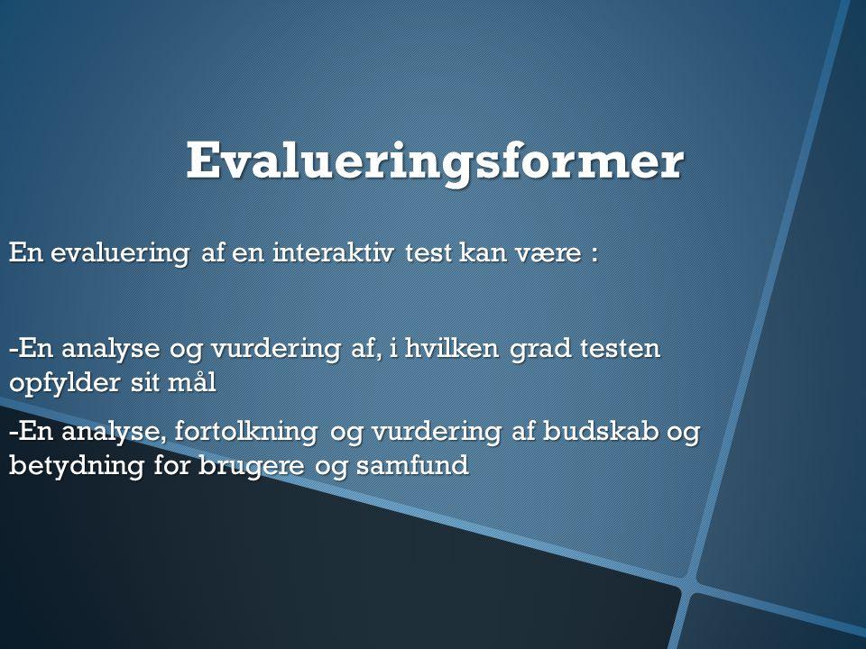 Evalueringsformer En evaluering af en interaktiv test kan være :