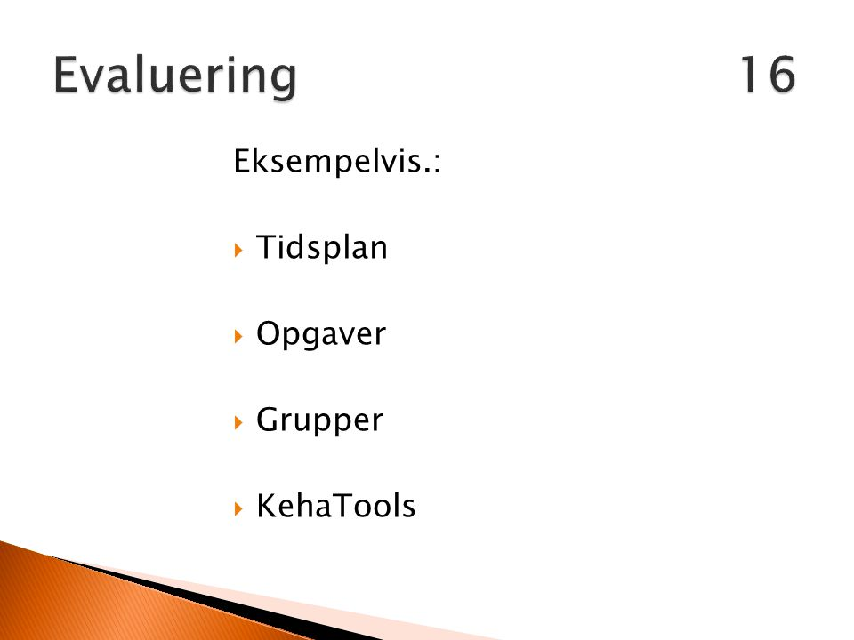 Evaluering 16 Eksempelvis.: Tidsplan Opgaver Grupper KehaTools