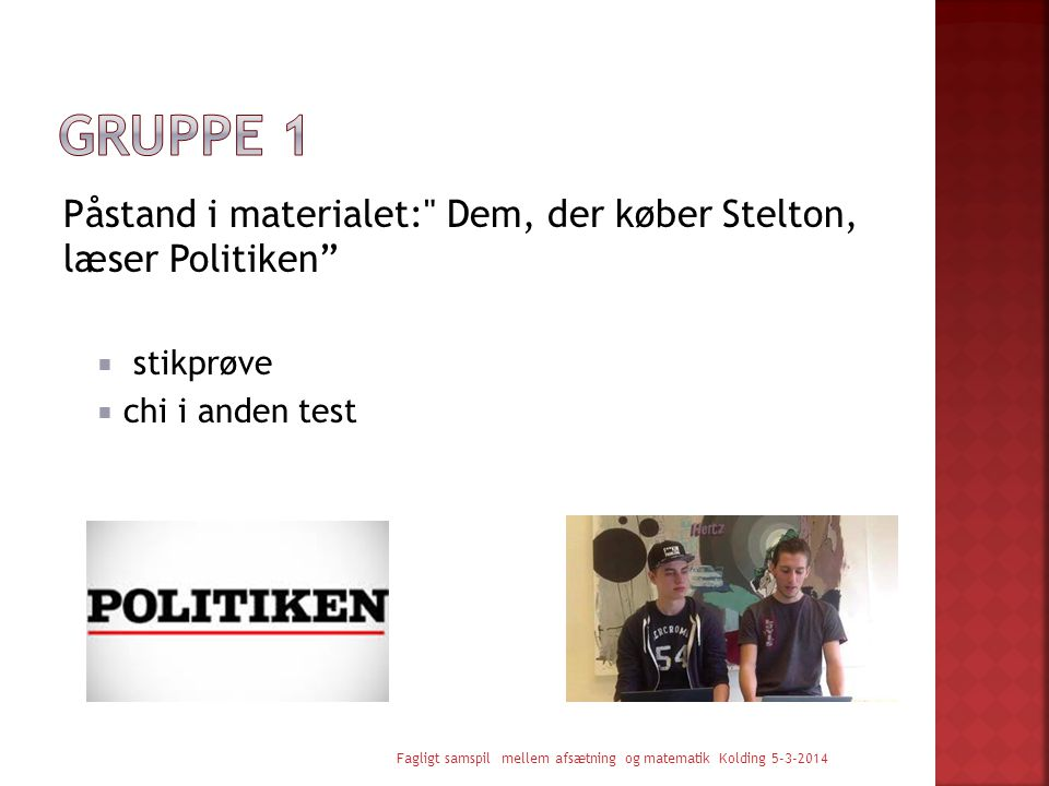 Gruppe 1 Påstand i materialet: Dem, der køber Stelton, læser Politiken stikprøve. chi i anden test.