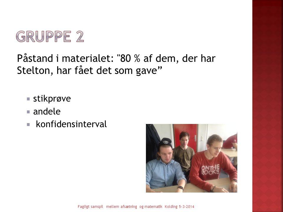 Gruppe 2 Påstand i materialet: 80 % af dem, der har Stelton, har fået det som gave stikprøve. andele.